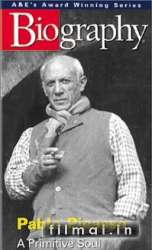 Pablo Picasso A Primitive Soul Biography (1999)